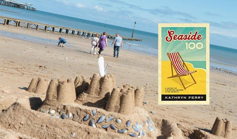 Seaside 100 – a history of the British seaside in 100 objects, with Kathryn Ferry 28th July 2021